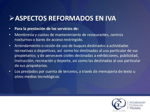ASPECTOS REFORMADOS EN IVA  •Para la prestación de los servicios de:  •Membresía y cuotas de mantenimiento de restaurante...