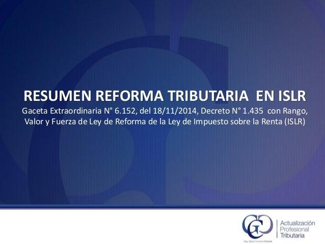 RESUMEN REFORMA TRIBUTARIA EN ISLRGaceta Extraordinaria N°6.152, del 18/11/2014, Decreto N°1.435 con Rango, Valor y Fuerza...