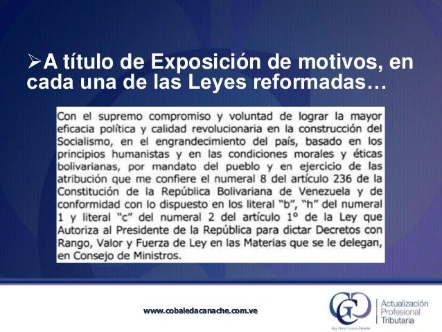 A título de Exposición de motivos, en  cada una de las Leyes reformadas…  www.cobaledacanache.com.ve  www.cobaledacanache...