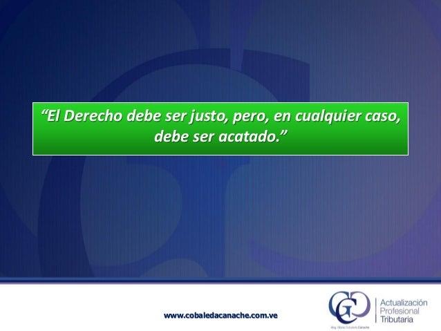 """""""El Derecho debe ser justo, pero, en cualquier caso, debe ser acatado.""""  www.cobaledacanache.com.ve"""