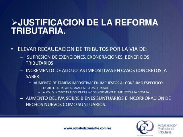 JUSTIFICACION DE LA REFORMA TRIBUTARIA.  •ELEVAR RECAUDACION DE TRIBUTOS POR LA VIA DE:  –SUPRESION DE EXENCIONES, EXONER...
