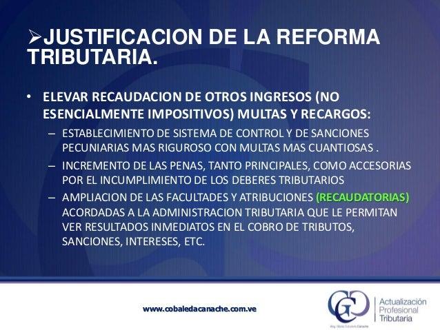 JUSTIFICACION DE LA REFORMA TRIBUTARIA.  •ELEVAR RECAUDACION DE OTROS INGRESOS (NO ESENCIALMENTE IMPOSITIVOS) MULTAS Y RE...