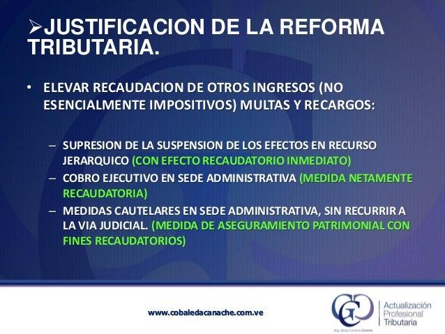 JUSTIFICACION DE LA REFORMA TRIBUTARIA. •ELEVAR RECAUDACION DE OTROS INGRESOS (NO ESENCIALMENTE IMPOSITIVOS) MULTAS Y REC...