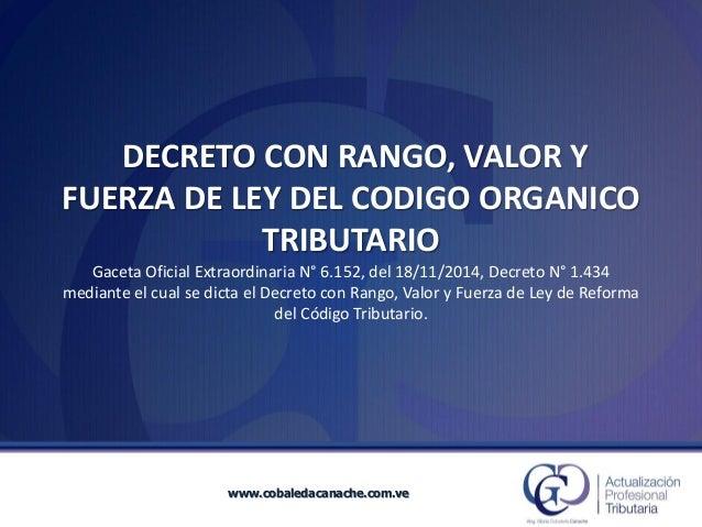 DECRETO CON RANGO, VALOR Y FUERZA DE LEY DEL CODIGO ORGANICO TRIBUTARIOGaceta Oficial Extraordinaria N°6.152, del 18/11/20...