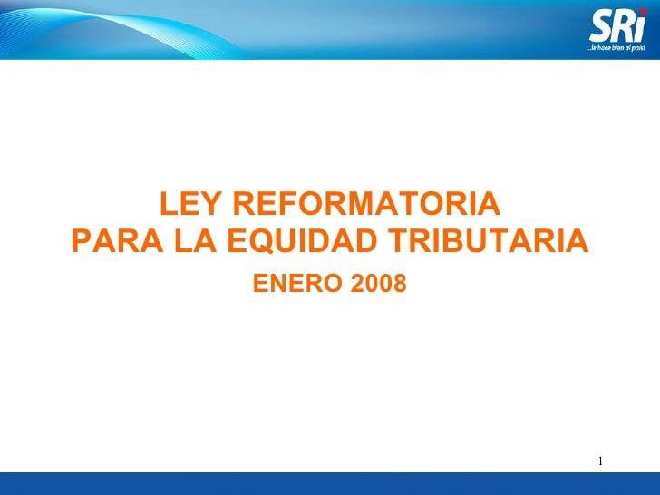 LEY REFORMATORIA PARA LA EQUIDAD TRIBUTARIA ENERO 2008