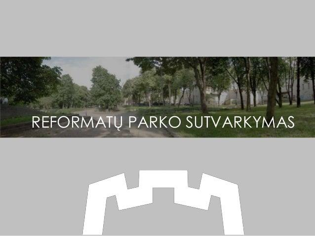 REFORMATŲ PARKO SUTVARKYMAS