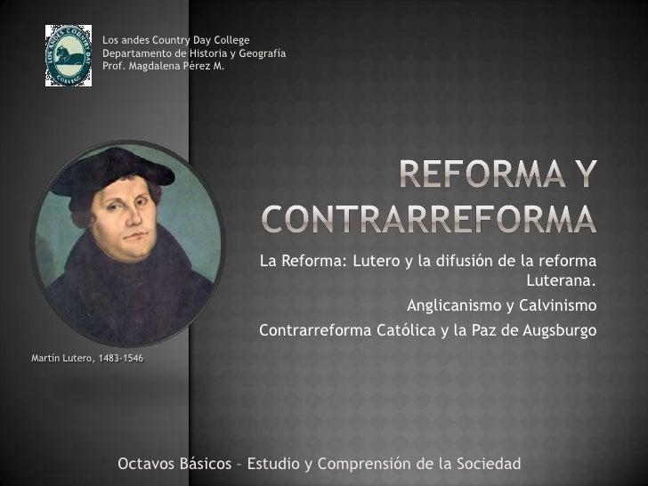 Reforma y Contrarreforma<br />Los andes Country Day College<br />Departamento de Historia y Geografía<br />Prof. Magdalena...