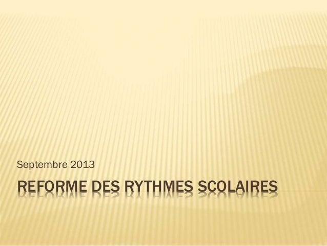 REFORME DES RYTHMES SCOLAIRES Septembre 2013