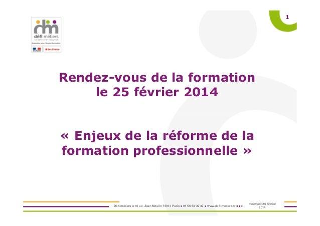 Défi métiers 16 av. Jean Moulin 75014 Paris 01 56 53 32 32 www.defi-metiers.fr 1 Rendez-vous de la formation le 25 février...