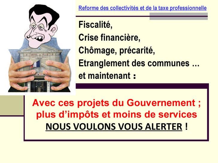 Fiscalité,  Crise financière,  Chômage, précarité, Etranglement des communes … et maintenant  : Avec ces projets du Gouver...