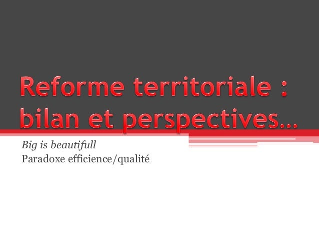 Big is beautifull Paradoxe efficience/qualité