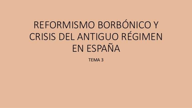 REFORMISMO BORBÓNICO Y CRISIS DEL ANTIGUO RÉGIMEN EN ESPAÑA TEMA 3