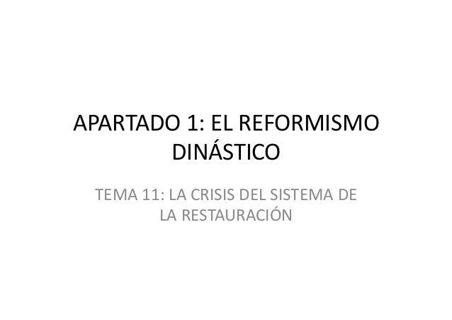 APARTADO1:ELREFORMISMO DINÁSTICO TEMA11:LACRISISDELSISTEMADE LARESTAURACIÓN