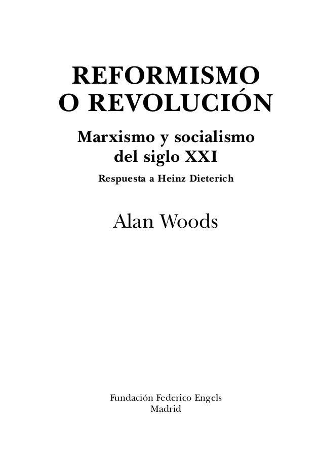 REFORMISMO O REVOLUCIÓN Marxismo y socialismo del siglo XXI Respuesta a Heinz Dieterich Alan Woods Fundación Federico Enge...
