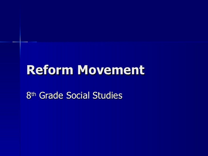 Reform Movement 8 th  Grade Social Studies