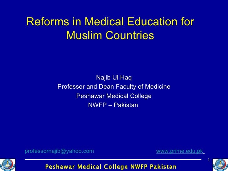 Reforms in Medical Education for Muslim Countries Najib Ul Haq Professor and Dean Faculty of Medicine Peshawar Medical Col...