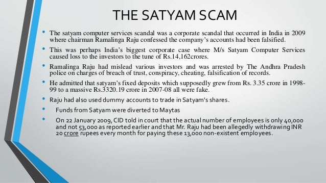downfall of satyam one of the Interestingly, his first business venture was a spinning and weaving mill, named sri satyam, while his undoing came in form of spinning a fraud to the tune of rs 7,000 crore at satyam computer — a company he founded and nurtured although with inflated profits and falsified books.