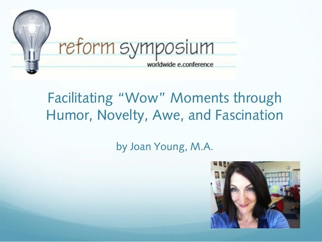 "Facilitating ""Wow"" Moments through Humor, Novelty, Awe, and Fascination by Joan Young, M.A."