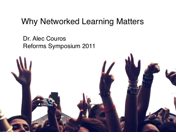 Why Networked Learning Matters  Dr. Alec Couros Reforms Symposium 2011