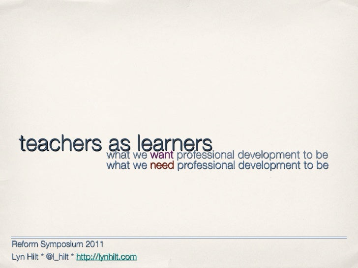 teachers what we want professional development to be           as learners                             what we need profes...