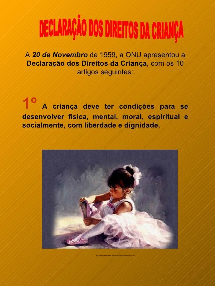 A 20 de Novembro de 1959, a ONU apresentou a Declaração dos Direitos da Criança, com os 10              artigos seguintes:...