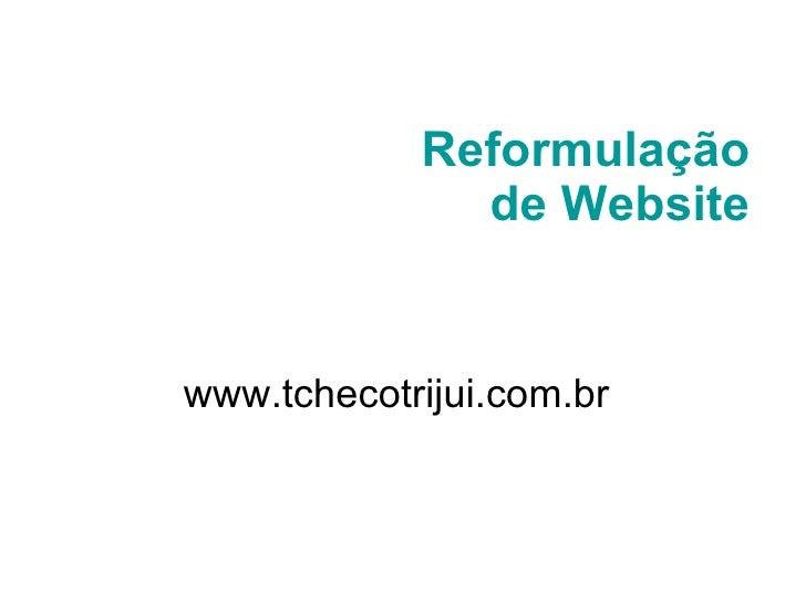 Reformulação de Website www.tchecotrijui.com.br