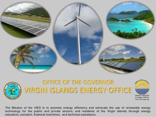 OFFICE OF THE GOVERNOR            VIRGIN ISLANDS ENERGY OFFICEThe Mission of the VIEO is to promote energy efficiency and ...