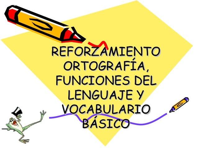 REFORZAMIENTO ORTOGRAFÍA, FUNCIONES DEL LENGUAJE Y VOCABULARIO BÁSICO