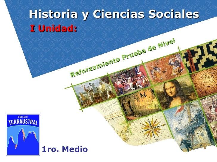 Historia y Ciencias Sociales 1ro. Medio I Unidad:  Reforzamiento Prueba de Nivel