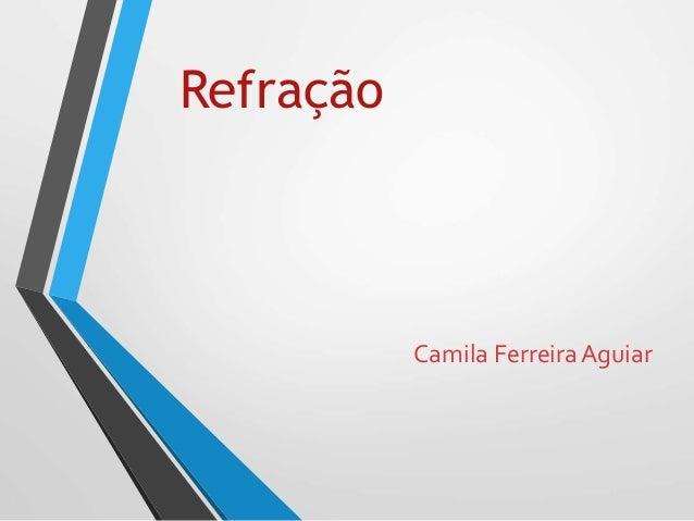 Refração Camila FerreiraAguiar