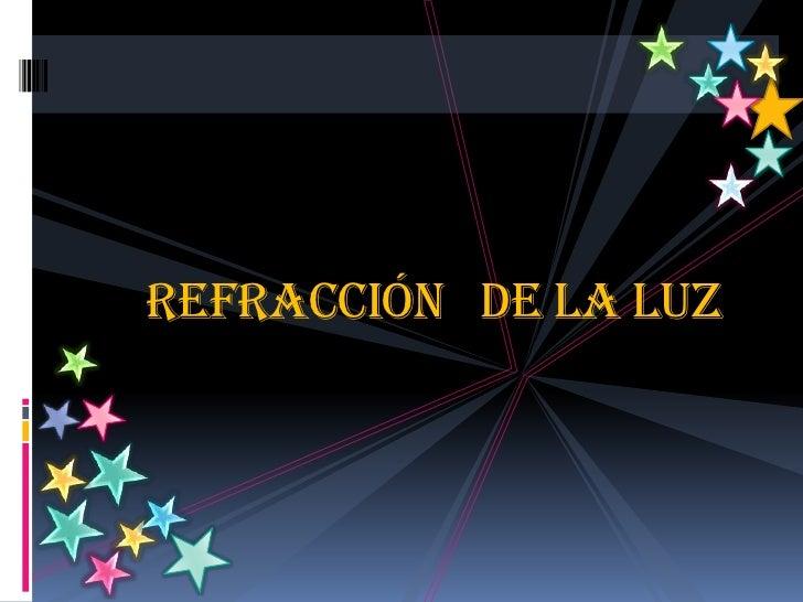 REFRACCIÓN   DE LA LUZ<br />