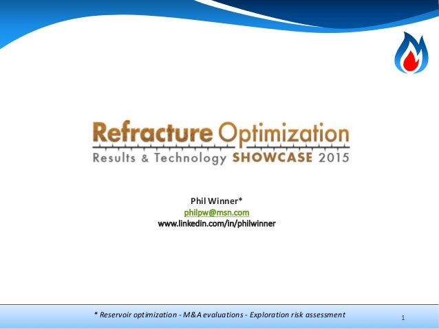 1 Phil Winner* philpw@msn.com www.linkedin.com/in/philwinner * Reservoir optimization - M&A evaluations - Exploration risk...