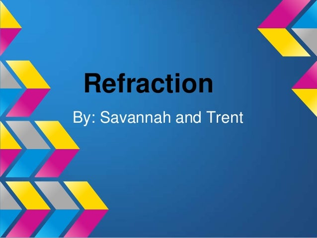 Refraction By: Savannah and Trent