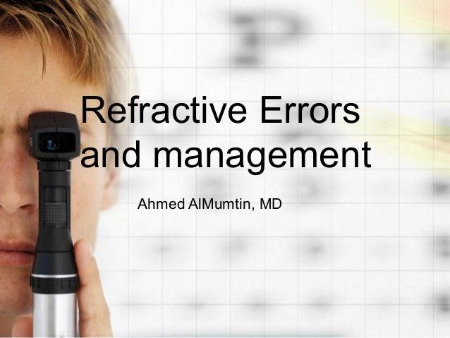Refractive Errorsand management   Ahmed AlMumtin, MD