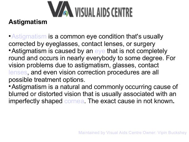 Astigmatism  Astigmatism is a common eye condition that's usually corrected by eyeglasses, contact lenses, or surgery  A...