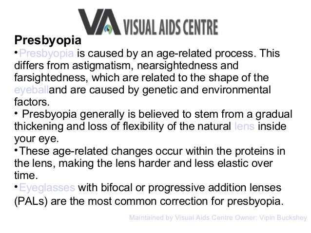 Presbyopia  Presbyopia is caused by an age-related process. This differs from astigmatism, nearsightedness and farsighted...