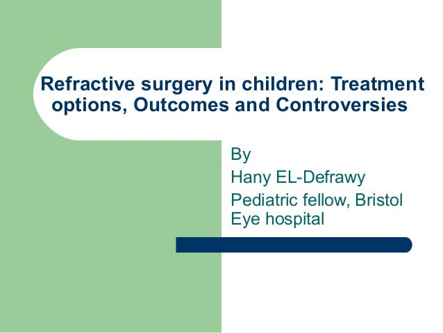 Refractive surgery in children: Treatment options, Outcomes and Controversies                    By                    Han...