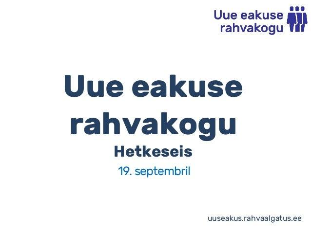 Uue eakuse rahvakogu Hetkeseis 19. septembril uuseakus.rahvaalgatus.ee