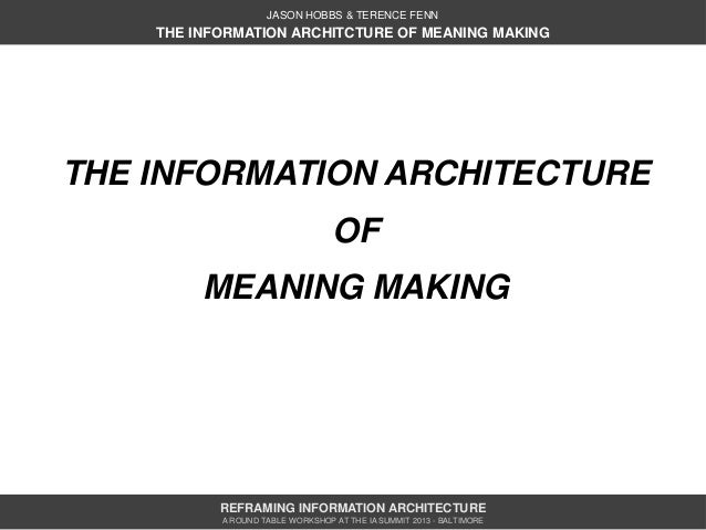 JASON HOBBS & TERENCE FENN    THE INFORMATION ARCHITCTURE OF MEANING MAKINGTHE INFORMATION ARCHITECTURE                   ...