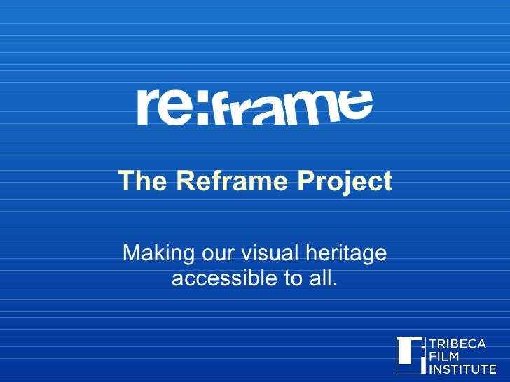 The Reframe Project Making our visual heritage accessible to all.