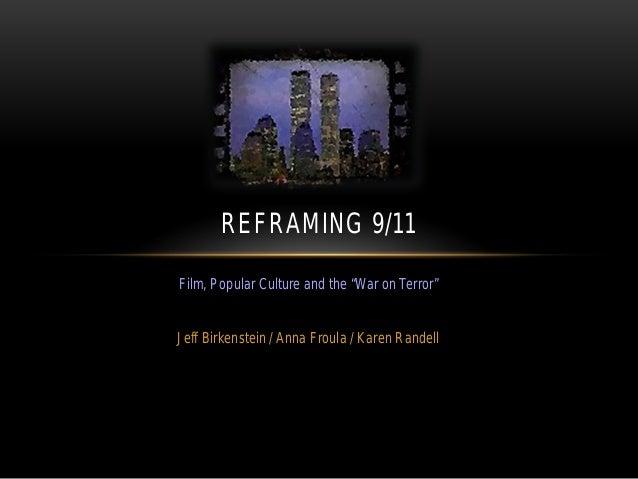 "Film, Popular Culture and the ""War on Terror"" Jeff Birkenstein / Anna Froula / Karen Randell REFRAMING 9/11"