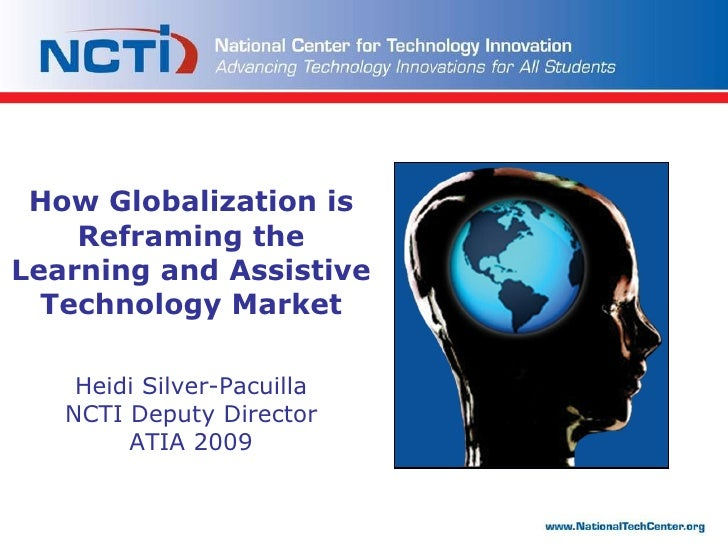 How Globalization is Reframing the Learning and Assistive Technology Market   Heidi Silver-Pacuilla NCTI Deputy Director A...