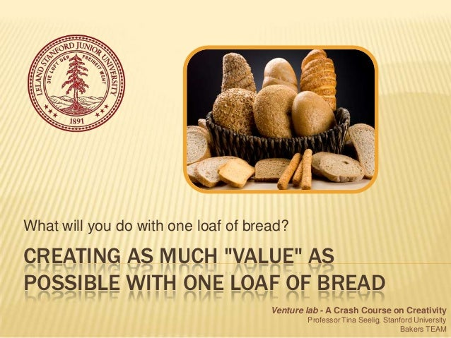 """What will you do with one loaf of bread?CREATING AS MUCH """"VALUE"""" ASPOSSIBLE WITH ONE LOAF OF BREAD                        ..."""