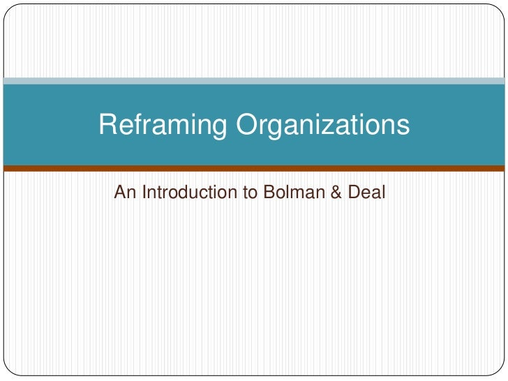 An Introduction to Bolman & Deal<br />Reframing Organizations<br />