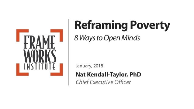 ReframingPoverty 8WaystoOpenMinds January, 2018 Nat Kendall-Taylor, PhD Chief Executive Officer
