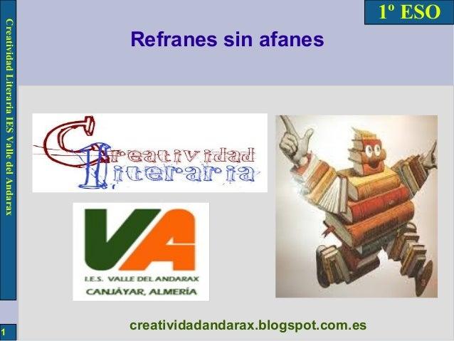 Creatividad Literaria IES Valle del Andarax 1  1º ESO Refranes sin afanes  creatividadandarax.blogspot.com.es