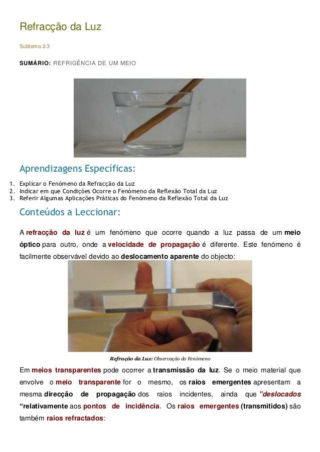 Refracção da LuzSubtema 2.3SUMÁRIO: REFRIGÊNCIA DE UM MEIOAprendizagens Específicas:1. Explicar o Fenómeno da Refracção da...