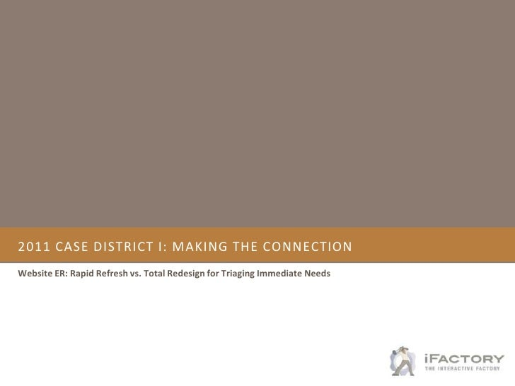 2011 CASE district i: Making the connection<br />Website ER: Rapid Refresh vs. Total Redesign for Triaging Immediate Needs...