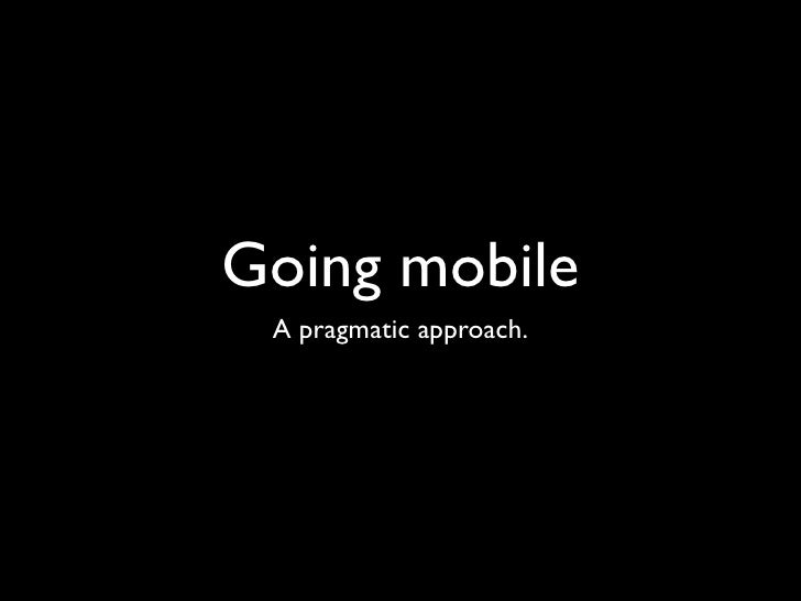 Going mobile A pragmatic approach.