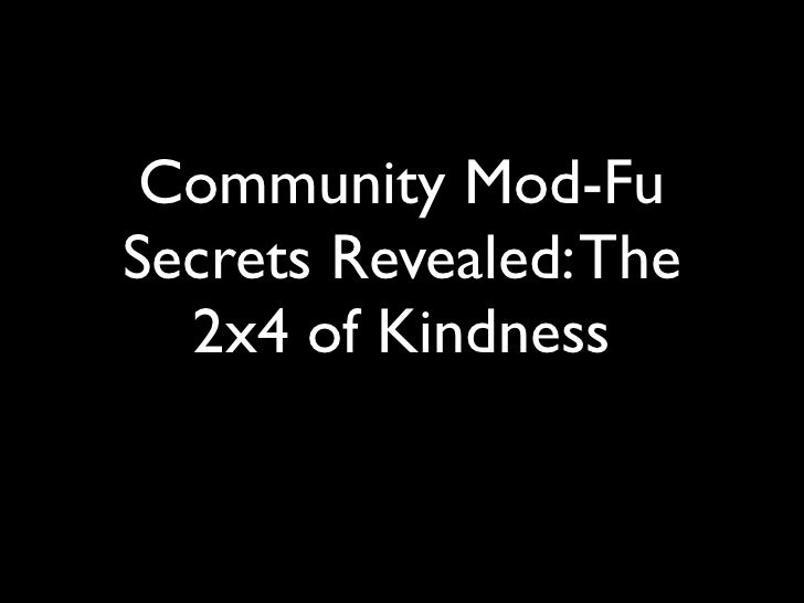 Community Mod-Fu Secrets Revealed: The   2x4 of Kindness